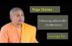 Yoga Stories - Tolerating unfavorable circumstances | Gauranga Das