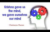 Krishna gave us the mind, we gave ourselves our mind   Gita 07.04