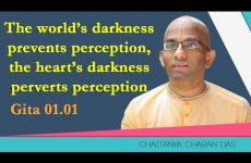 The world's darkness prevents perception, the heart's darkness perverts perception | Gita 01.01