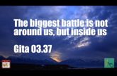 The biggest battle is not around us, but inside us Gita 03.37