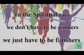 In the spiritual race, if we can just be finishers, we will be winners too