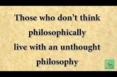 Those who don't think philosophically live with an unthought philosophy Gita 16.11