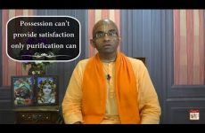 Possession can't provide satisfaction - only purification can Gita 14.16