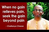 When no gain relieves pain, seek the gain beyond pain | Gita 06.22