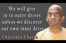 We will give in to outer drives unless we discover our own inner drive Gita 16 16
