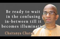 Be ready to wait in the confusing in-between till it becomes illuminating Gita 02.08