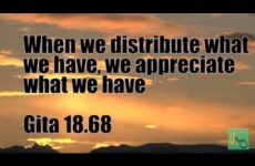 When we distribute what we have, we appreciate what we have Gita 18.68